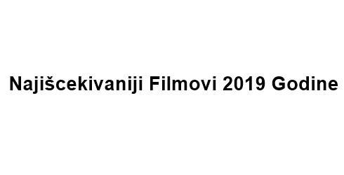 Najiščekivaniji Filmovi 2019 Godine